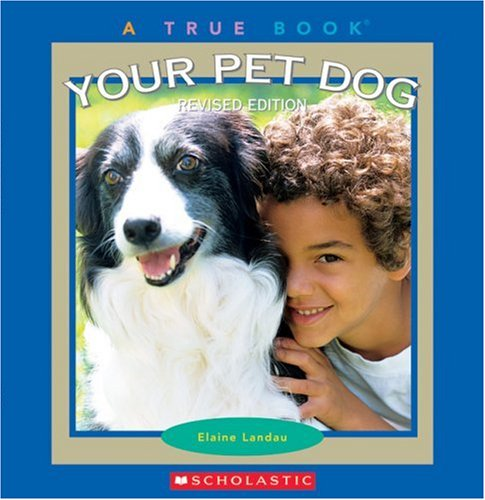 Your Pet Dog (True Books) (0531167674) by Elaine Landau