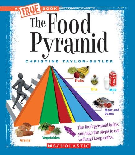 The Food Pyramid (True Books: Health): Christine Taylor-Butler