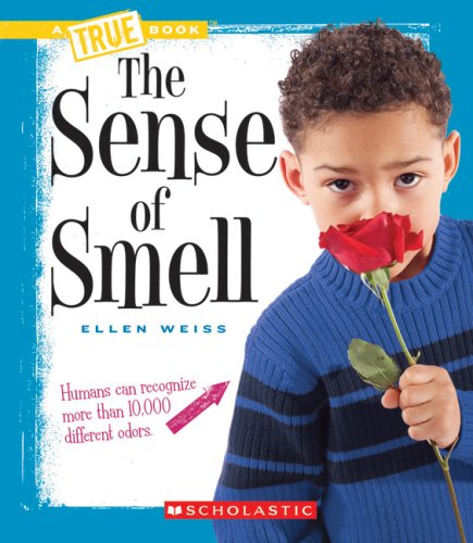 The Sense of Smell (True Books: Health (Library)) (0531168727) by Assistant Professor School of Architecture Ellen Weiss