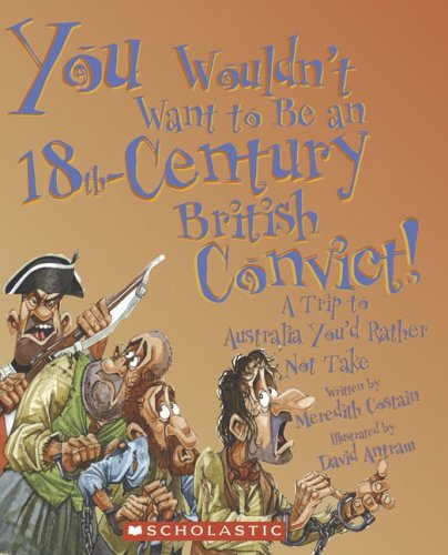 9780531169988: You Wouldn't Want to Be an 18th-Century British Convict!: A Trip to Australia You'd Rather Not Take