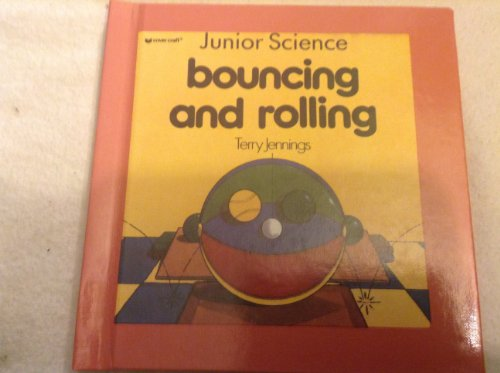 Bouncing and Rolling (Junior Science): Jennings, Terry J.