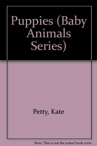 Puppies (Baby Animals Series) (0531172325) by Petty, Kate