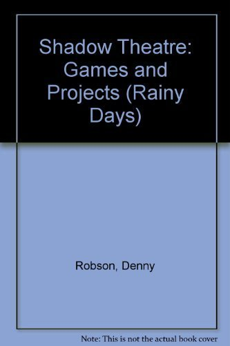 Shadow Theatre: Games and Projects (Rainy Days): Robson, Denny, Bailey, Vanessa