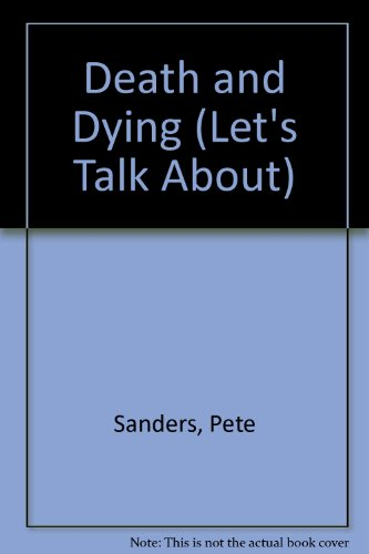 Death and Dying (Let's Talk About): Sanders, Pete