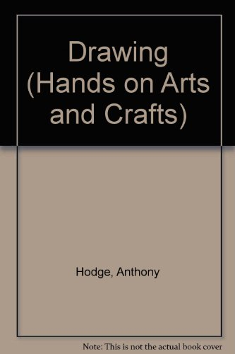 Drawing (Hands on Arts and Crafts): Anthony Hodge