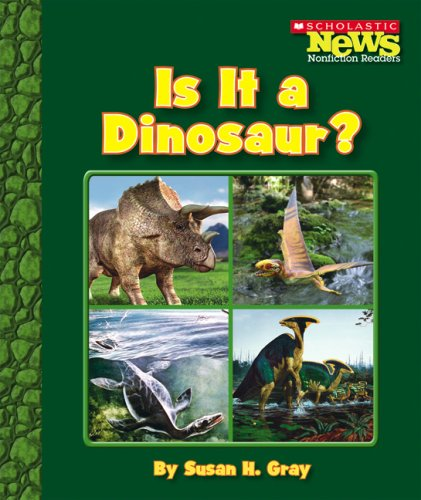 Is It a Dinosaur? (Scholastic News Nonfiction Readers: Prehistoric World)