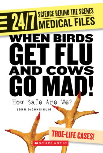 9780531175286: When Birds Get Flu and Cows Go Mad!: How Safe Are We? (24/7: Science Behind the Scenes: Medical Files)