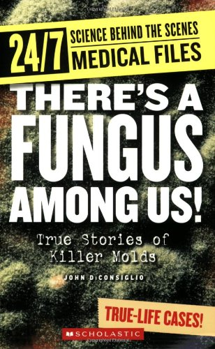 Theres a Fungus Among Us!: True Stories: John DiConsiglio