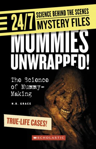 9780531175330: Mummies Unwrapped!: The Science of Mummy-Making (24/7: Science Behind the Scenes: Mystery Files)