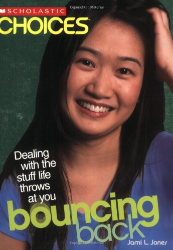 Bouncing Back: Dealing with the Stuff Life Throws at You (Scholastic Choices): Jones, Jami L.