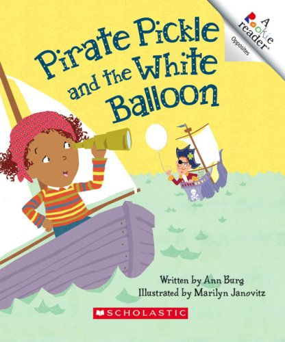 Pirate Pickle and the White Balloon (Rookie Readers): Ann E. Burg