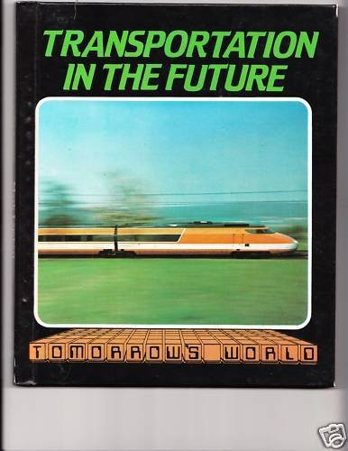 Transportation in the Future (Tomorrow's World) (053118076X) by Mark Lambert