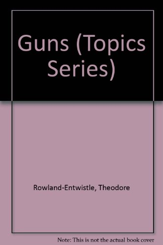 Guns (Topics Series): Theodore Rowland-Entwistle