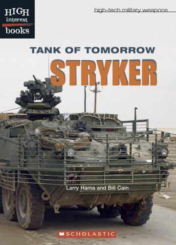 Tank of Tomorrow: Stryker (High Interest Books: High-Tech Military Weapons) (0531187101) by Hama, Larry; Cain, Bill