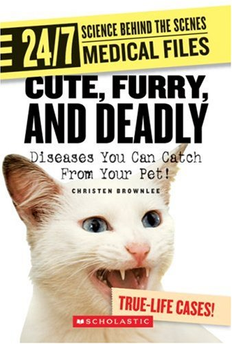 9780531187371: Cute, Furry, and Deadly: Diseases You Can Catch from Your Pet! (24/7: Science Behind the Scenes: Medical Files)