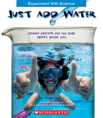 Just Add Water: Science Projects You Can Sink, Squirt, Splash, Sail (Experiment with Science): New ...
