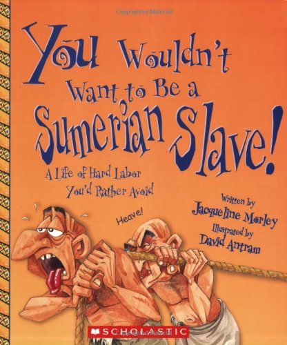9780531189214: You Wouldn't Want to Be a Sumerian Slave!: A Life of Hard Labor You'd Rather Avoid