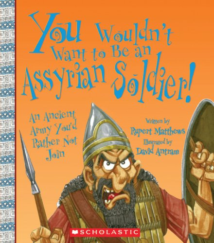 9780531189221: You Wouldn't Want to Be an Assyrian Soldier!: An Ancient Army You'd Rather Not Join
