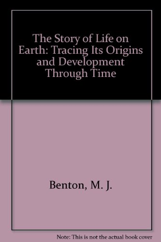The Story of Life on Earth: Tracing Its Origins and Development Through Time: Benton, M. J.