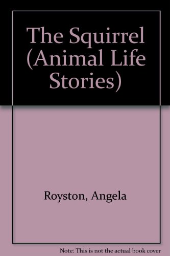 9780531190616: The Squirrel (Animal Life Stories)