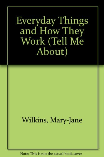Everyday Things and How They Work (Tell Me About): Wilkins, Mary-Jane, Bull, Peter