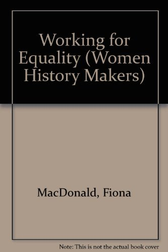 Working for Equality (Women History Makers): MacDonald, Fiona, Parks, Rosa, Mandela, Winnie