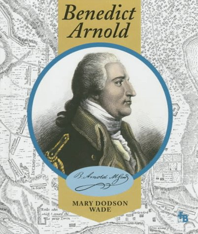 Benedict Arnold (First Book): Mary Dodson Wade