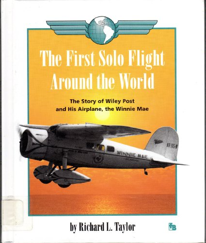 The First Solo Flight Around the World: Taylor, Richard L.