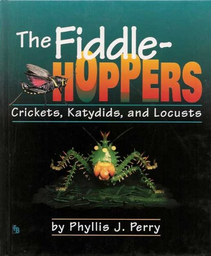 The Fiddlehoppers: Crickets, Katydids, and Locusts: Perry, Phyllis J.