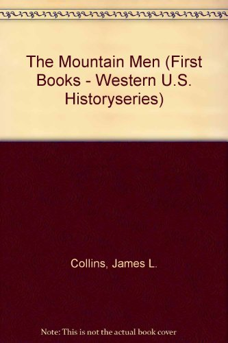 9780531202296: The Mountain Men (First Books - Western U.S. Historyseries)