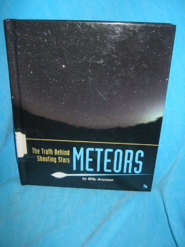 Meteors: The Truth Behind Shooting Stars (First Book) (0531202429) by Billy Aronson
