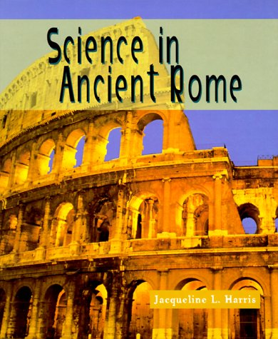 Sci in Ancient Rome (Revised) (Science of the Past): Harris, Jacqueline L.