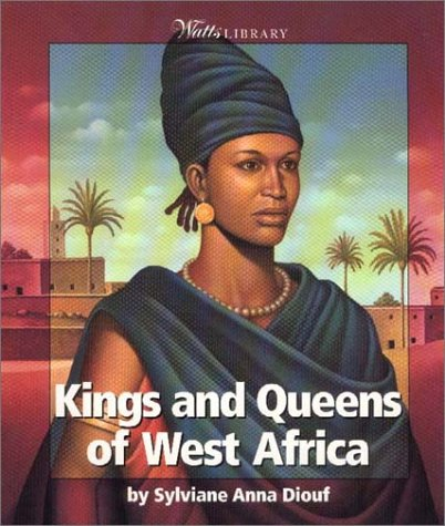 Kings and Queens of West Africa (Watts Library): Diouf, Sylviane A., Diout, Sylviane Anna