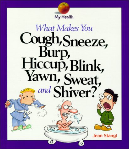 What Makes You Cough, Sneeze, Burp, Hiccup, Blink, Yawn, Sweat, and Shiver (My Health) (0531203824) by Jean Stangl