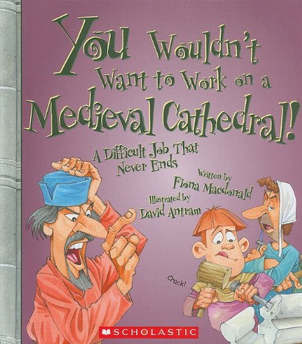 You Wouldn't Want to Work on a Medieval Cathedral!: A Difficult Job That Never Ends: Fiona ...