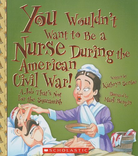 9780531205068: You Wouldn't Want to Be a Nurse During the American Civil War!: A Job That's Not for the Squeamish