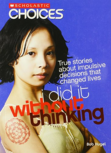 9780531205266: I Did It Without Thinking: True Stories about Impulsive Decisions That Changed Lives (Scholastic Choices)