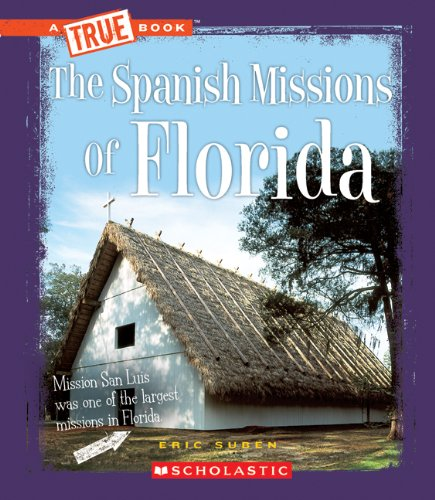 The Spanish Missions of Florida (A True Book) (0531205789) by Eric Suben