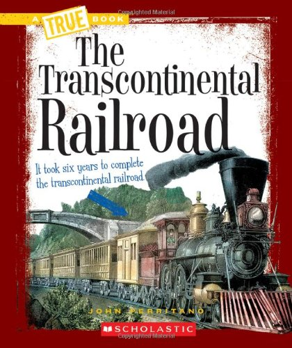 The Transcontinental Railroad (True Books: Westward Expansion): Perritano, John