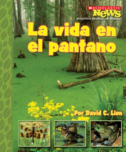 La Vida en el Pantano (Scholastic News Nonfiction Readers) (Spanish Edition): David C Lion