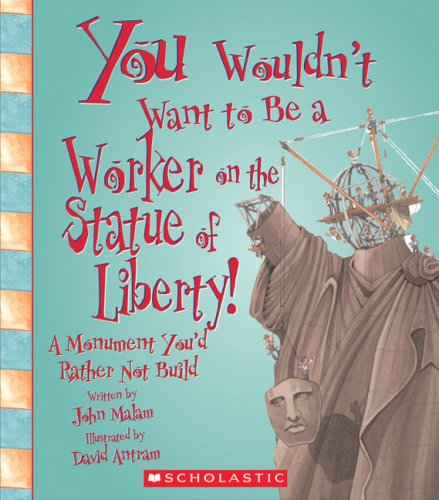 9780531207000: You Wouldn't Want to Be a Worker on the Statue of Liberty!: A Monument You'd Rather Not Build (You Wouldn't Want to)
