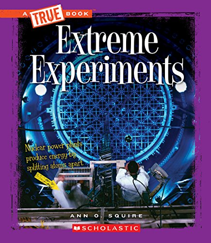 Extreme Experiments (True Books): Ann O. Squire