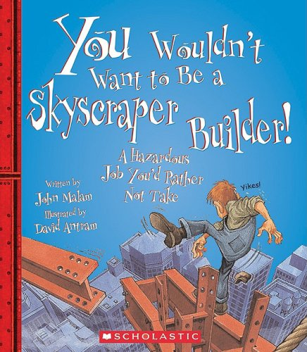 9780531208243: You Wouldn't Want to Be a Skyscraper Builder!: A Hazardous Job You'd Rather Not Take