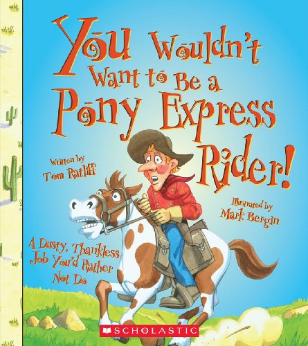 You Wouldn't Want to Be a Pony Express Rider!: A Dusty, Thankless Job You'd Rather Not Do...