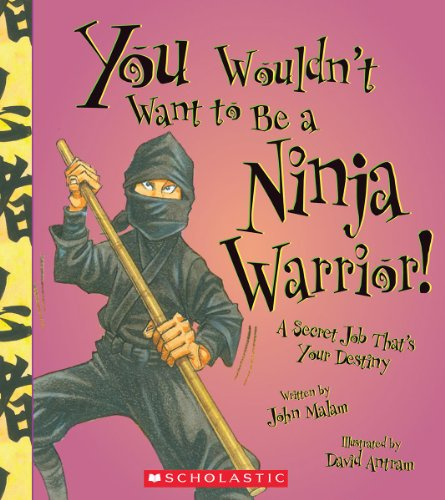 9780531209486: You Wouldn't Want to Be a Ninja Warrior!: A Secret Job That's Your Destiny