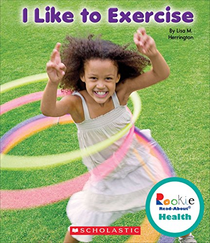 I Like to Exercise (Rookie Read-About Health): Lisa M. Herrington