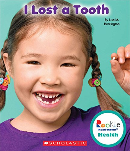 I Lost a Tooth (Rookie Read-About Health): Herrington, Lisa M.