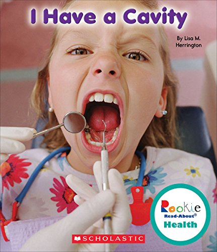 I Have a Cavity (Rookie Read-About Health): Lisa M. Herrington
