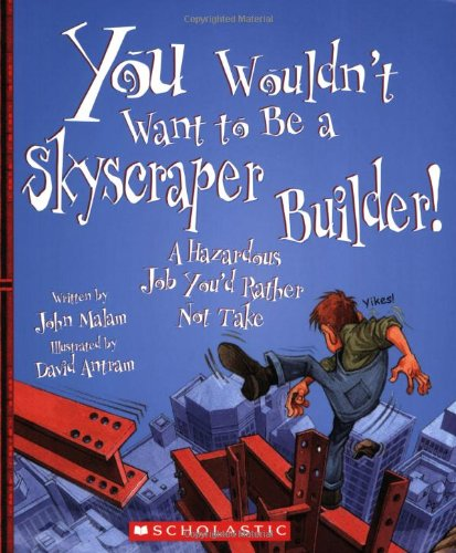 9780531210482: You Wouldn't Want to Be a Skyscraper Builder!: A Hazardous Job You'd Rather Not Take