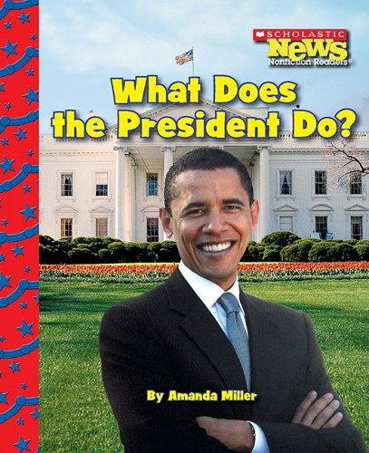 What Does the President Do? (Scholastic News Nonfiction Readers: American Symbols): Miller, Amanda